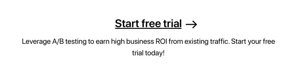 leverage A/B testing to earn high business ROI from existing traffic. Start your free trial today!