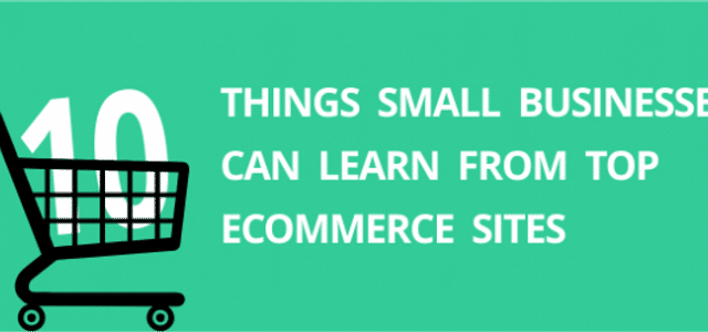 10 Things Small Businesses Can Learn From Top eCommerce Sites
