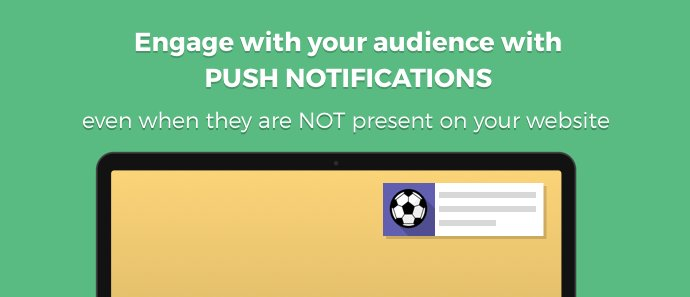 Engage with your audience with push notifications, even when they are NOT on your website