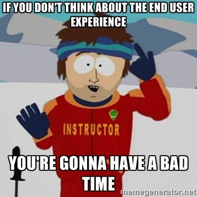 Meme On Thinking About The End User Experience