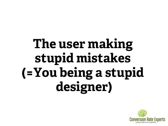The designer is an idiot, not the user.