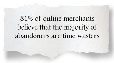 Most merchants believe that abandoners are time wasters